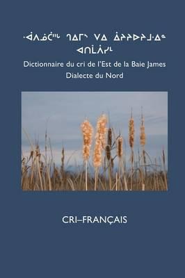 Dictionnaire Du Cri de L'Est (Nord): Cri-Fran Ais (Paperback)