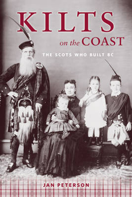 Kilts on the Coast: The Scots Who Built BC (Paperback)
