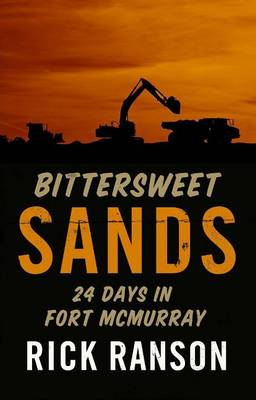 Bittersweet Sands: 24 Days in Fort McMurray (Paperback)