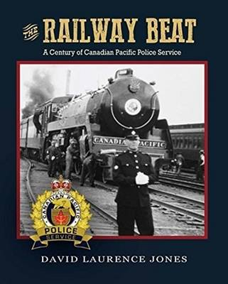 The Railway Beat: A Century of Canadian Pacific Police Service (Paperback)