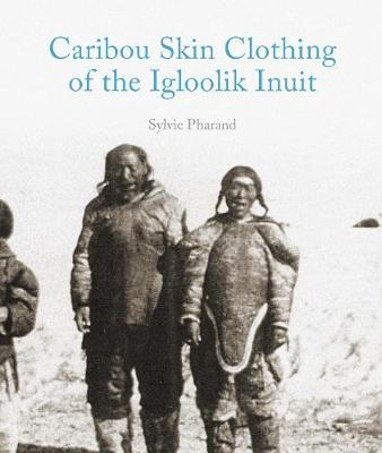 Caribou Skin Clothing of the Igloolik Inuit (Paperback)