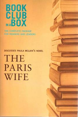 Bookclub-in-a-Box Discusses The Paris Wife: The Complete Package for Readers & Leaders (Paperback)