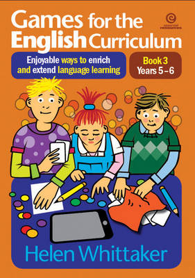 Games for the English Curriculum Bk 3 Years 5-6: Enjoyable Ways to Enrich, Extend Language Learning (Paperback)
