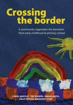 Crossing the Border: A Community Negotiates the Transition from Early Childhood to Primary School (Paperback)