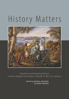 History Matters: Teaching and Learning History in New Zealand Secondary Schools in the 21st Century (Paperback)
