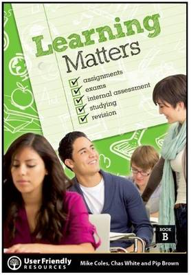 Learning Matters Book B: Assignments * Exams * Internal Assessment * Studying * Revision - Learning Matters (Paperback)