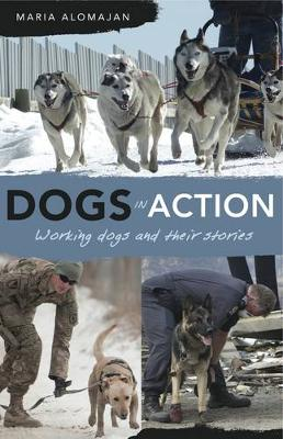 Dogs in Action: Working Dogs and Their Stories (Paperback)