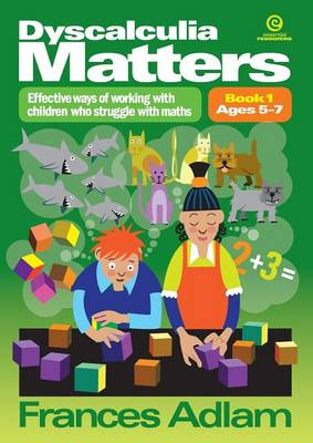 Dyscalculia Matters: Book 1: Effective Ways of Working with Children Who Struggle with Maths (Paperback)