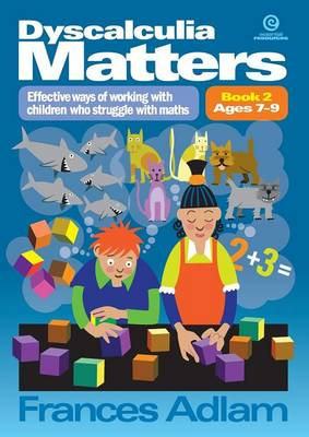 Dyscalcu Matters: Book 2: Effective Ways of Working with Children Who Struggle with Maths (Paperback)