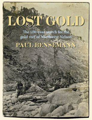 Lost Gold: The 100-year Search for the Gold Reef of Northwest Nelson (Paperback)