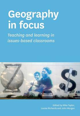 Geography in Focus: Teaching and Learning in Issues-Based Classsrooms (Paperback)
