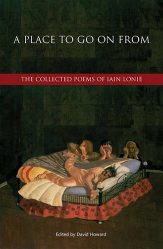 A Place to Go on from: The Collected Poems of Iain Lonie (Hardback)