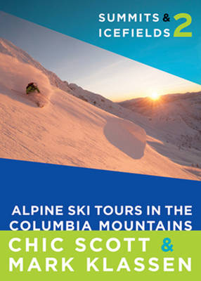 Summits & Icefields 2: Alpine Ski Tours in the Columbia Mountains (Paperback)