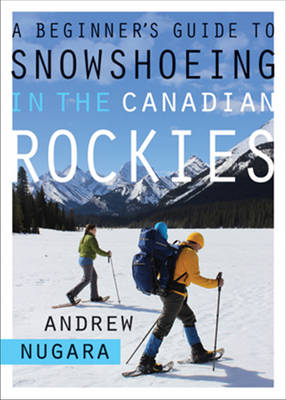 A Beginner's Guide to Snowshoeing in the Canadian Rockies (Paperback)