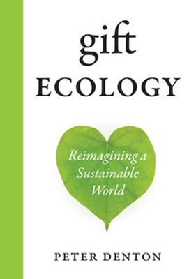 Gift Ecology: Reimagining a Sustainable World (Hardback)