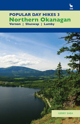 Popular Day Hikes 3: Northern Okanagan: Vernon, Shuswap, Lumby (Paperback)