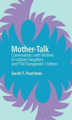 Mother-Talk: Conversations with Mothers of Lesbian Daughters and Ftm Transgender Children (Paperback)