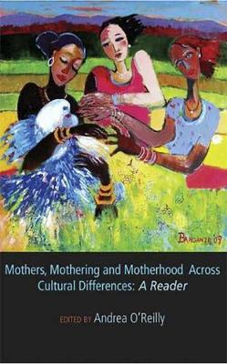 Mothers, Mothering and Motherhood Across Cultural Differences: A Reader (Paperback)