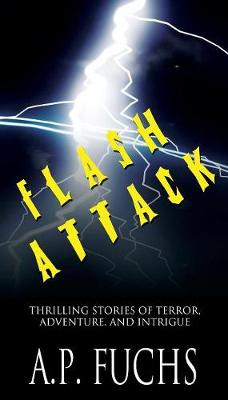 Flash Attack: Thrilling Stories of Terror, Adventure, and Intrigue (Paperback)