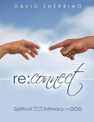 Reconnect: Spiritual Exercises to Develop Intimacy with God (Paperback)