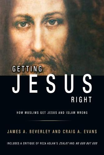 Getting Jesus Right: How Muslims get Jesus and Islam Wrong (Paperback)