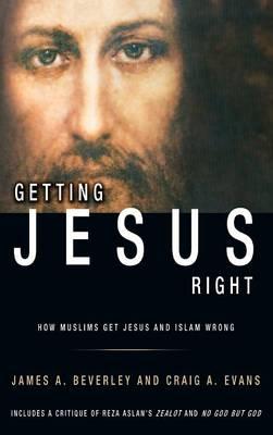 Getting Jesus Right: How Muslims Get Jesus and Islam Wrong (Hardback)