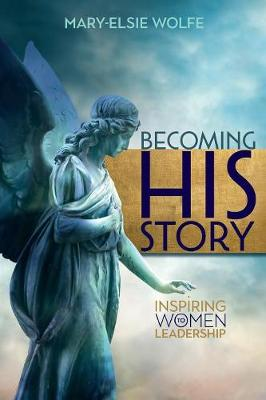 Becoming His Story: Inspiring Women to Leadership (Paperback)