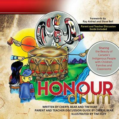 The Honour Drum: Sharing the Beauty of Canada's Indigenous People with Children, Families and Classrooms (Paperback)