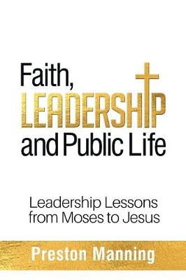 Faith, Leadership and Public Life: Leadership Lessons from Moses to Jesus (Paperback)