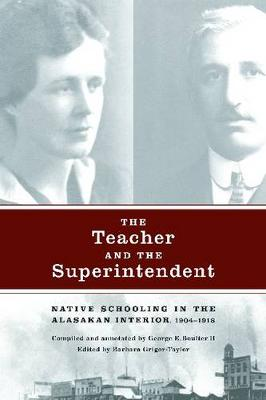 The Teacher and the Superintendent: Native Schooling in the Alaskan Interior, 1904-1918 (Paperback)