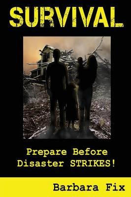 Survival: Prepare Before Disaster Strikes (Paperback)