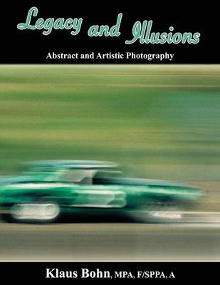 Legacy and Illusions: Abstract and Artistic Photography (Paperback)
