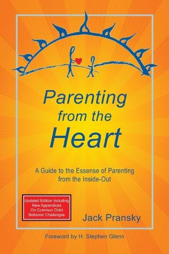 Parenting from the Heart: A Guide to the Essence of Parenting from the Inside-Out (Paperback)