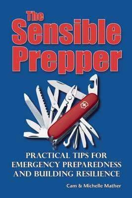 The Sensible Prepper: Practical Tips for Emergency Preparedness and Building Resilience (Paperback)