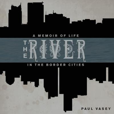 The River: A Memoir of Life in the Border Cities (Paperback)