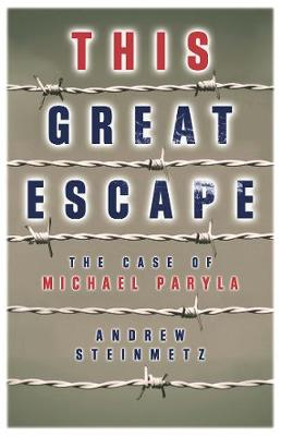 This Great Escape: The Case of Michael Paryla (Paperback)