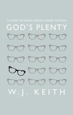 God's Plenty: A Study of Hugh Hood's Short Fiction (Paperback)