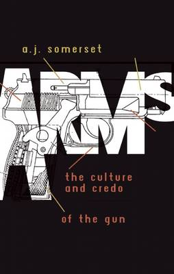 Arms: The Culture and Credo of the Gun (Paperback)