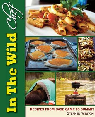 In the Wild Chef: Recipes from Base Camp to Summit (Paperback)