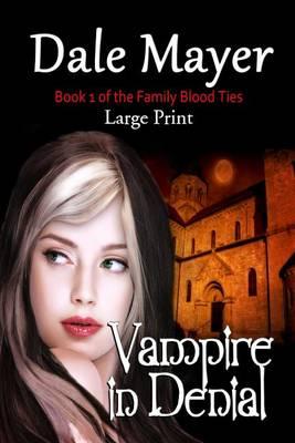 Vampire in Denial: Large Print - Family Blood Ties 1 (Paperback)