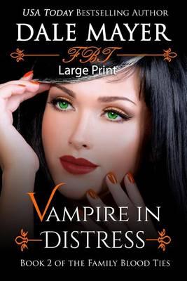 Vampire in Distress: Large Print - Family Blood Ties 2 (Paperback)