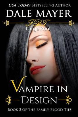 Vampire in Design: Large Print - Family Blood Ties 3 (Paperback)