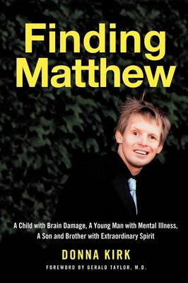 Finding Matthew: A Child with Brain Damage, a Young Man with Mental Illness, a Son and Brother with Extraordinary Spirit (Paperback)