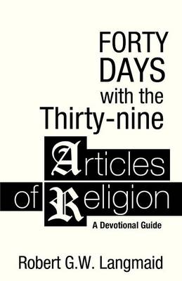 Forty Days with the Thirty-Nine Articles of Religion: A Devotional Guide (Paperback)