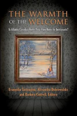 The Warmth of the Welcome: Is Atlantic Canada a Home Away from Home for Immigrants? (Paperback)