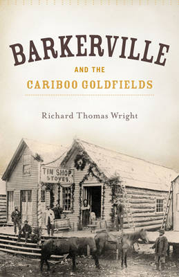 Barkerville & the Cariboo Goldfields (Paperback)