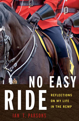 No Easy Ride: Reflections on My Life in the RCMP (Paperback)