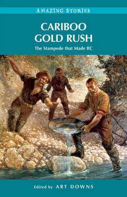 Cariboo Gold Rush: The Stampede That Made BC (Paperback)