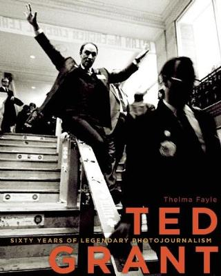 Ted Grant: Sixty Years of Legendary Photojournalism (Paperback)