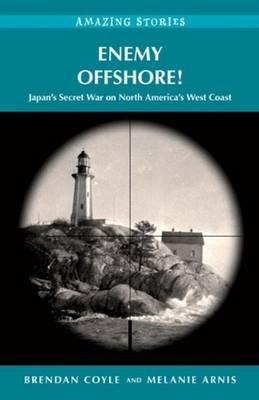 Enemy Offshore!: Japan's Secret War on North America's West Coast (Paperback)